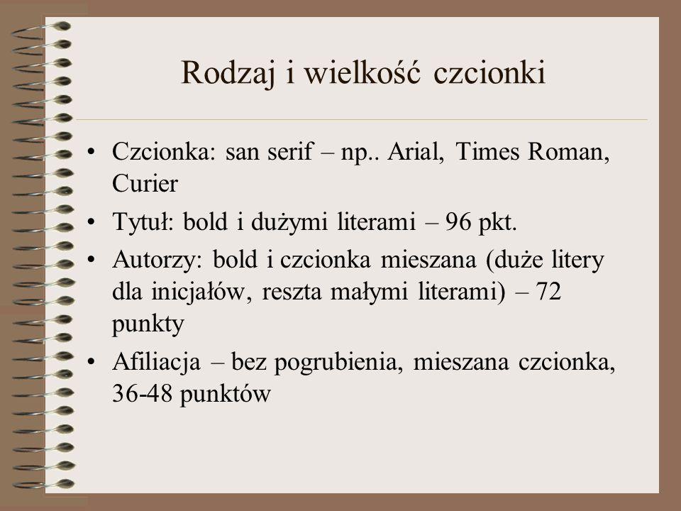 Rodzaj i wielkość czcionki Czcionka: san serif – np.. Arial, Times Roman, Curier Tytuł: bold i dużymi literami – 96 pkt. Autorzy: bold i czcionka mies