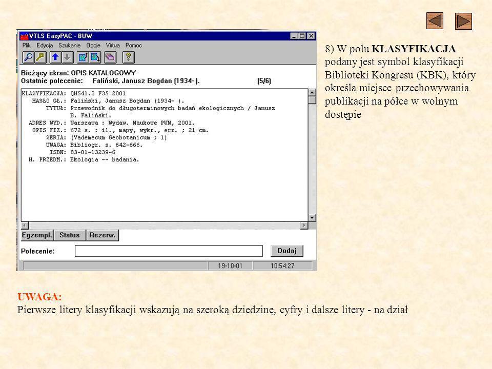8) W polu KLASYFIKACJA podany jest symbol klasyfikacji Biblioteki Kongresu (KBK), który określa miejsce przechowywania publikacji na półce w wolnym dostępie UWAGA: Pierwsze litery klasyfikacji wskazują na szeroką dziedzinę, cyfry i dalsze litery - na dział