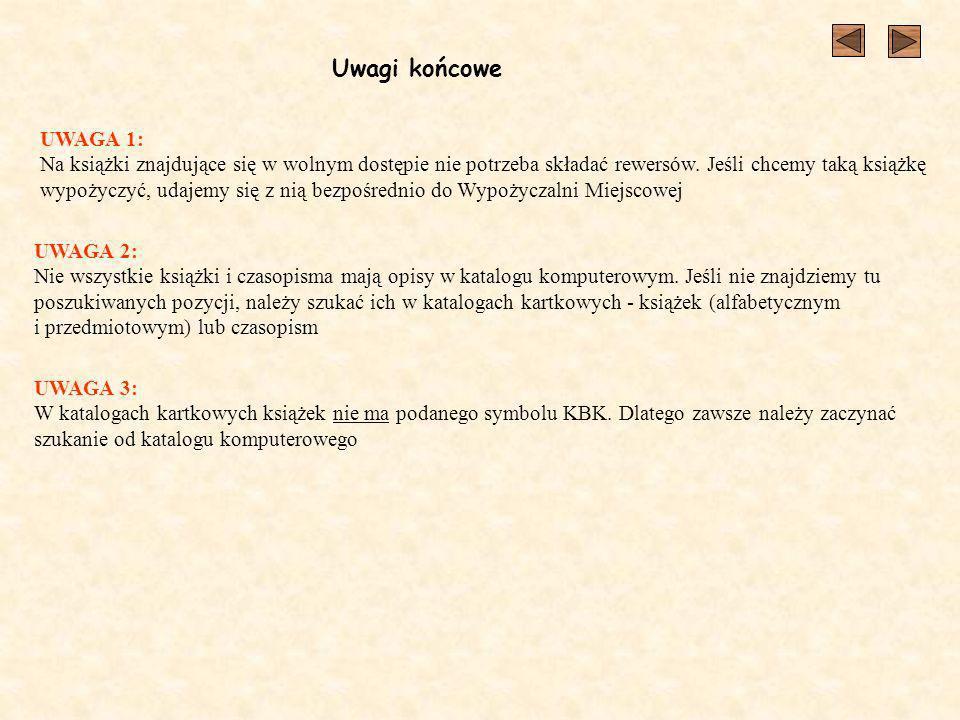 Uwagi końcowe UWAGA 1: Na książki znajdujące się w wolnym dostępie nie potrzeba składać rewersów.