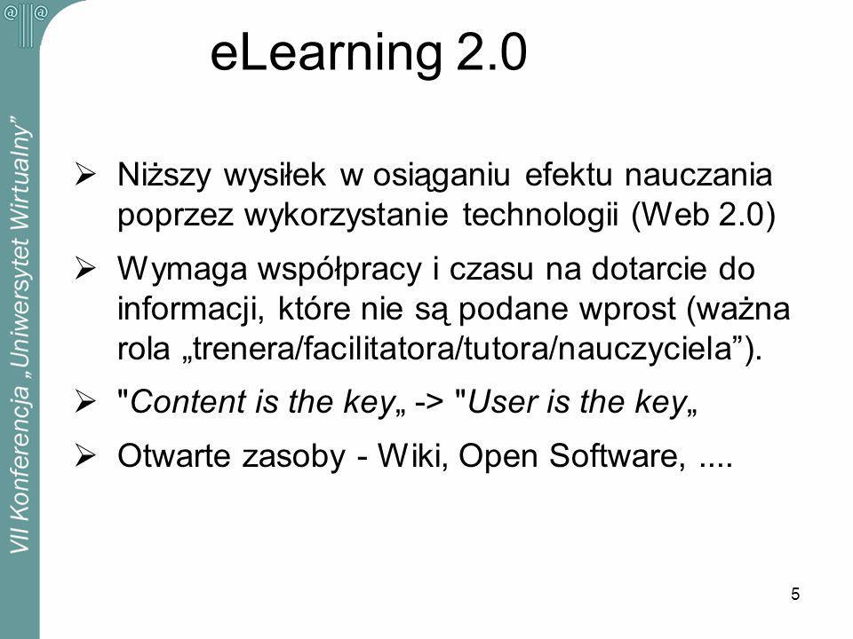 5 eLearning 2.0 Niższy wysiłek w osiąganiu efektu nauczania poprzez wykorzystanie technologii (Web 2.0) Wymaga współpracy i czasu na dotarcie do informacji, które nie są podane wprost (ważna rola trenera/facilitatora/tutora/nauczyciela).