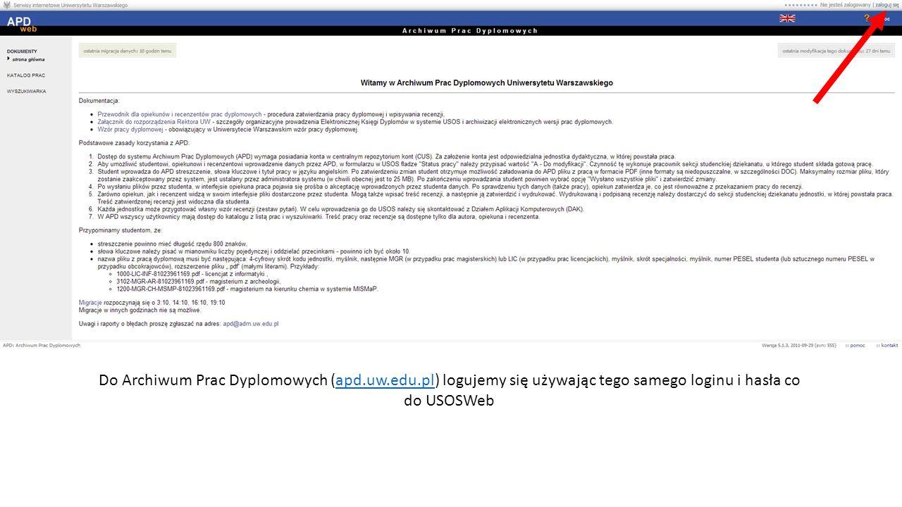 Do Archiwum Prac Dyplomowych (apd.uw.edu.pl) logujemy się używając tego samego loginu i hasła co do USOSWebapd.uw.edu.pl