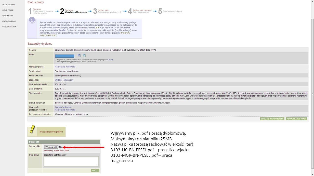 Wgrywamy plik.pdf z pracą dyplomową. Maksymalny rozmiar pliku 25MB Nazwa pliku (proszę zachować wielkość liter): 3103-LIC-BN-PESEL.pdf – praca licencj