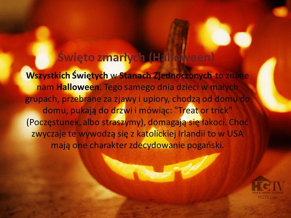 Wszystkich Świętych w Stanach Zjednoczonych to znane nam Halloween. Tego samego dnia dzieci w małych grupach, przebrane za zjawy i upiory, chodzą od d