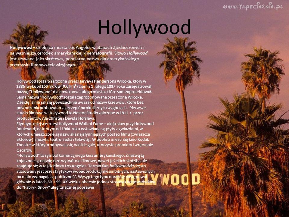 Hollywood Hollywood – dzielnica miasta Los Angeles w Stanach Zjednoczonych i najważniejszy ośrodek amerykańskiej kinematografii. Słowo Hollywood jest