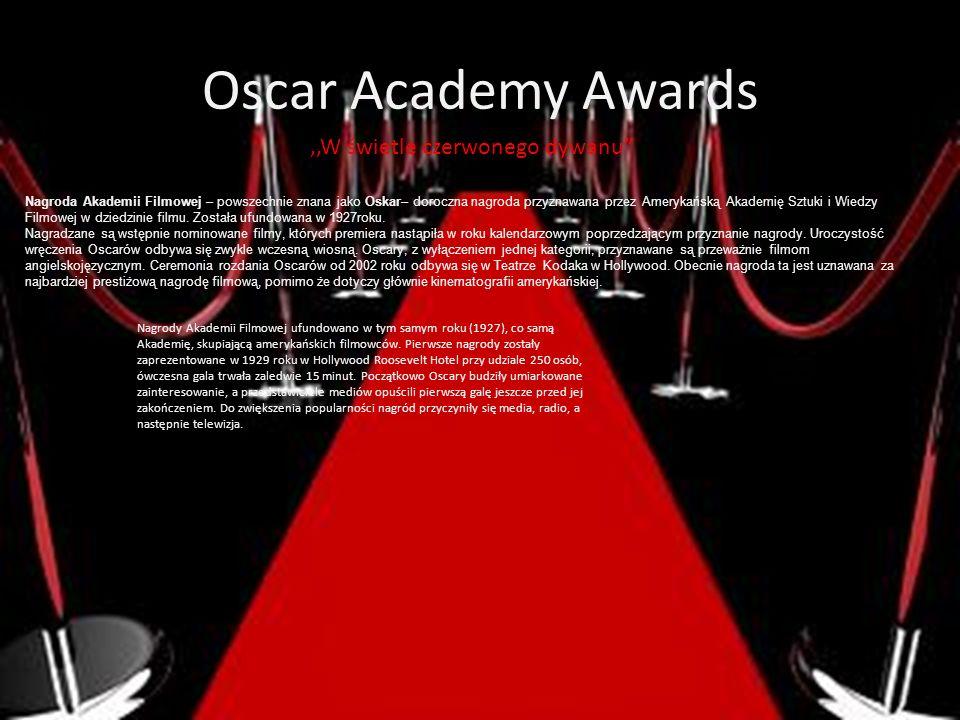 Oscar Academy Awards,,W świetle czerwonego dywanu Nagroda Akademii Filmowej – powszechnie znana jako Oskar– doroczna nagroda przyznawana przez Ameryka