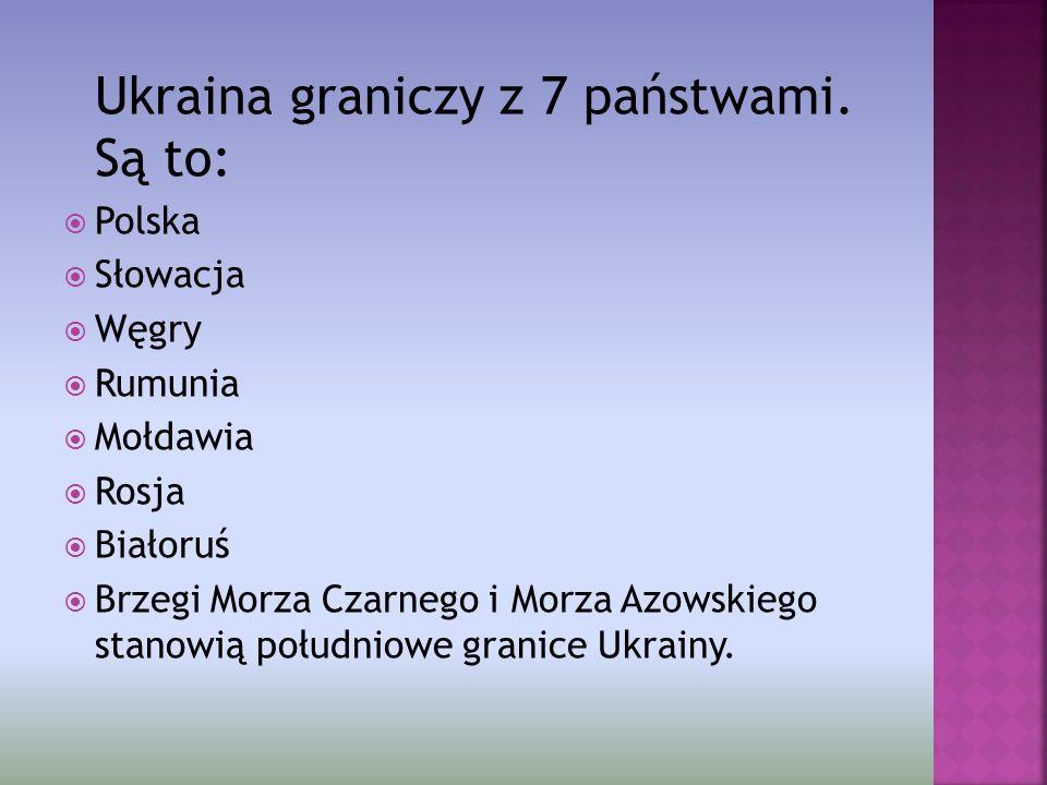 Ukraina graniczy z 7 państwami. Są to: Polska Słowacja Węgry Rumunia Mołdawia Rosja Białoruś Brzegi Morza Czarnego i Morza Azowskiego stanowią południ