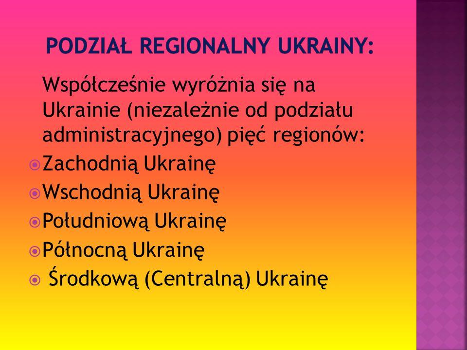 Współcześnie wyróżnia się na Ukrainie (niezależnie od podziału administracyjnego) pięć regionów: Zachodnią Ukrainę Wschodnią Ukrainę Południową Ukrain