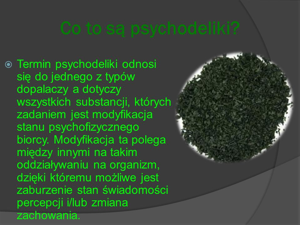Co to są psychodeliki? Termin psychodeliki odnosi się do jednego z typów dopalaczy a dotyczy wszystkich substancji, których zadaniem jest modyfikacja