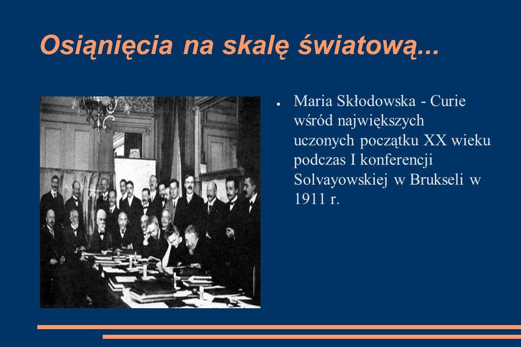 Osiąnięcia na skalę światową... Maria Skłodowska - Curie wśród największych uczonych początku XX wieku podczas I konferencji Solvayowskiej w Brukseli