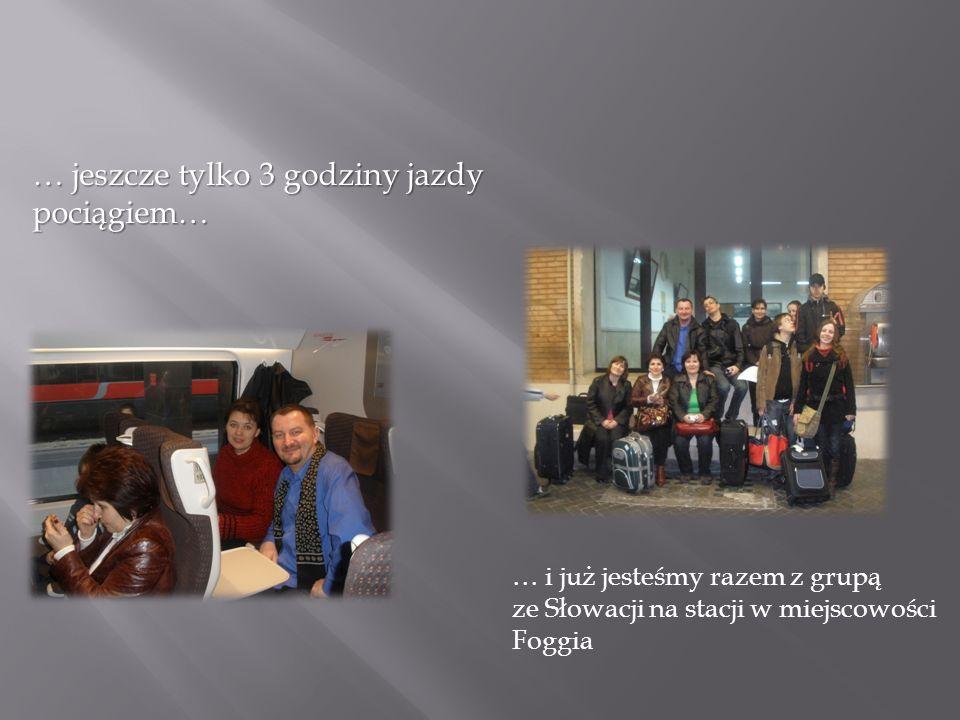 … jeszcze tylko 3 godziny jazdy pociągiem… … i już jesteśmy razem z grupą ze Słowacji na stacji w miejscowości Foggia