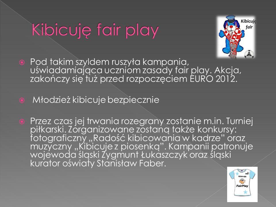 Pod takim szyldem ruszyła kampania, uświadamiająca uczniom zasady fair play. Akcja, zakończy się tuż przed rozpoczęciem EURO 2012. Młodzież kibicuje b