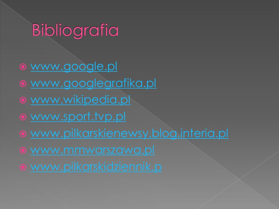 www.google.pl www.googlegrafika.pl www.wikipedia.pl www.sport.tvp.pl www.pilkarskienewsy.blog.interia.pl www.mmwarszawa.pl www.pilkarskidziennik.p