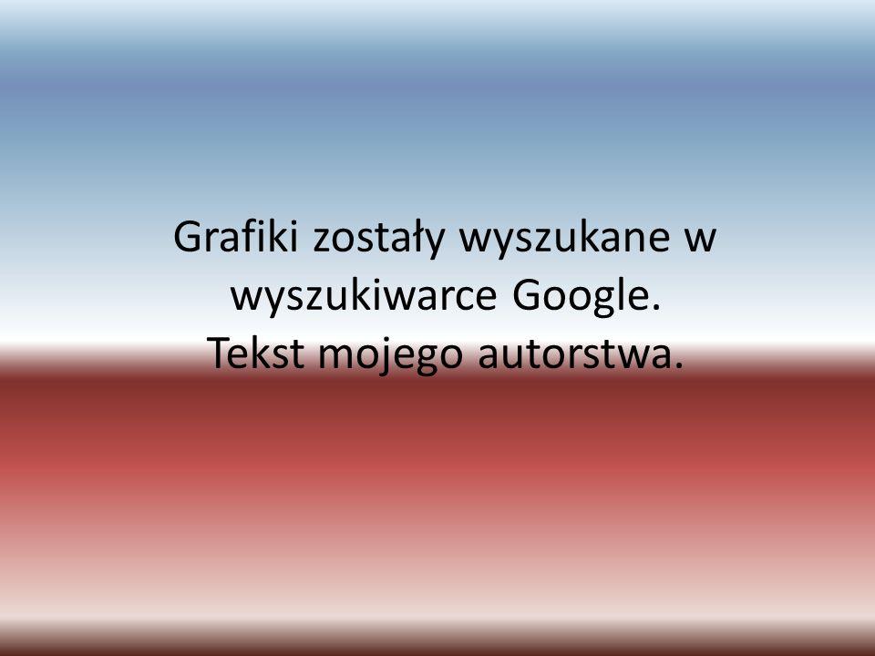 Grafiki zostały wyszukane w wyszukiwarce Google. Tekst mojego autorstwa.