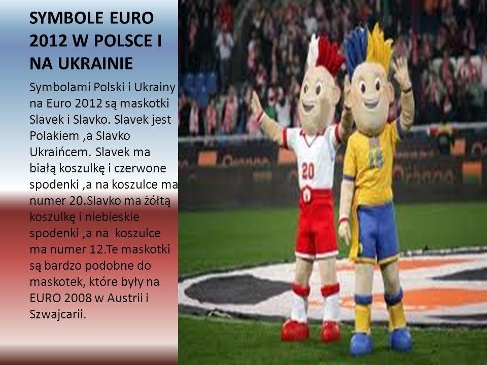 SYMBOLE EURO 2012 W POLSCE I NA UKRAINIE Symbolami Polski i Ukrainy na Euro 2012 są maskotki Slavek i Slavko.