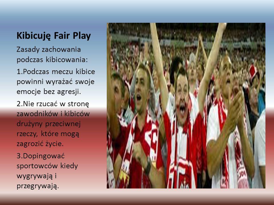 Kibicuję Fair Play Zasady zachowania podczas kibicowania: 1.Podczas meczu kibice powinni wyrażać swoje emocje bez agresji.