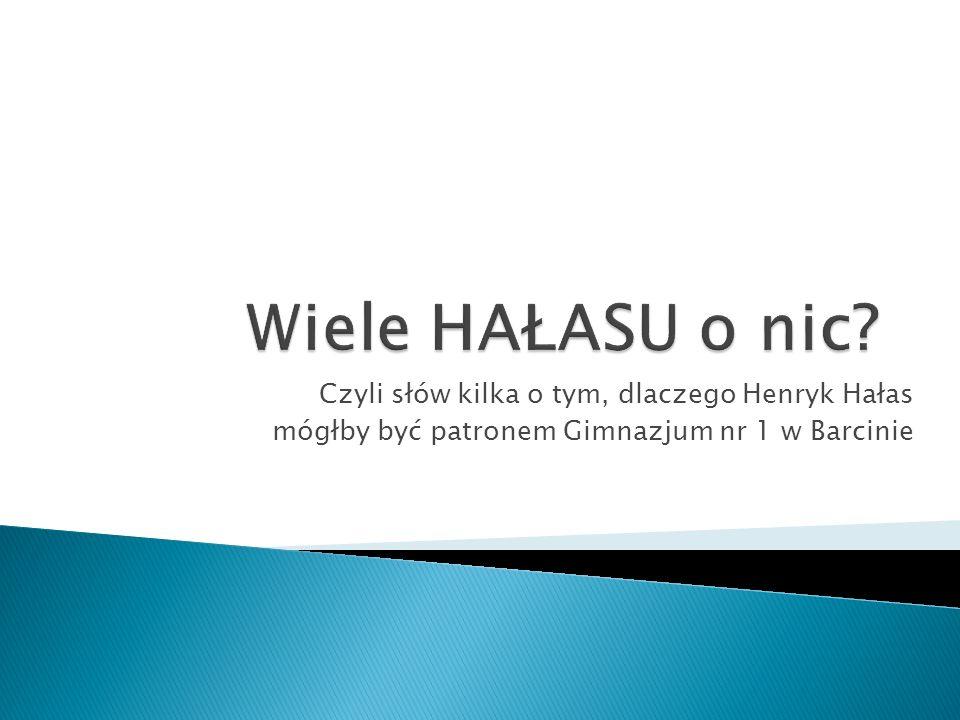 Czyli słów kilka o tym, dlaczego Henryk Hałas mógłby być patronem Gimnazjum nr 1 w Barcinie