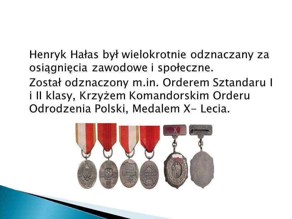 Henryk Hałas był wielokrotnie odznaczany za osiągnięcia zawodowe i społeczne. Został odznaczony m.in. Orderem Sztandaru I i II klasy, Krzyżem Komandor