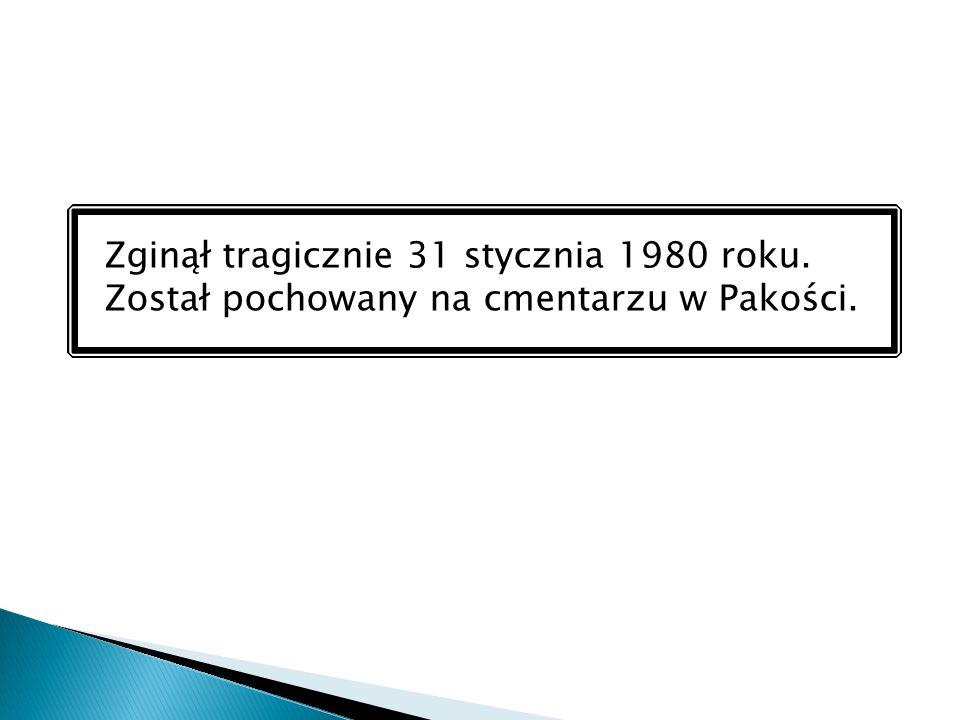 Zginął tragicznie 31 stycznia 1980 roku. Został pochowany na cmentarzu w Pakości.