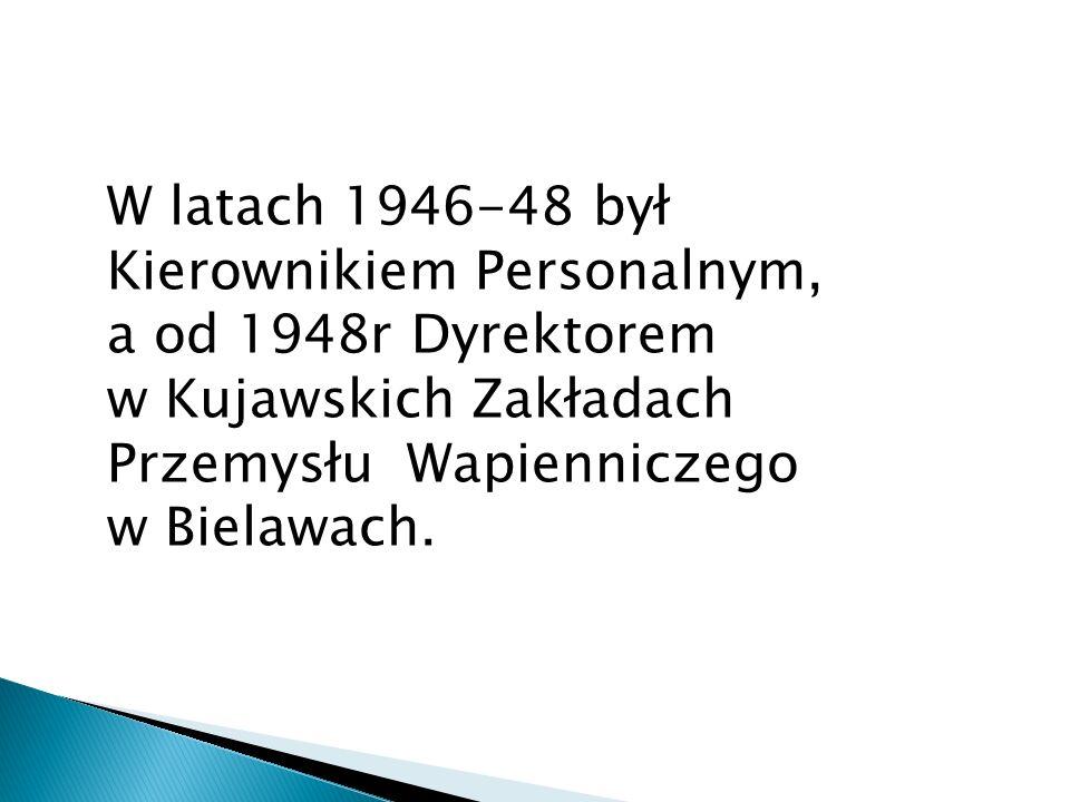 W latach 1946-48 był Kierownikiem Personalnym, a od 1948r Dyrektorem w Kujawskich Zakładach Przemysłu Wapienniczego w Bielawach.