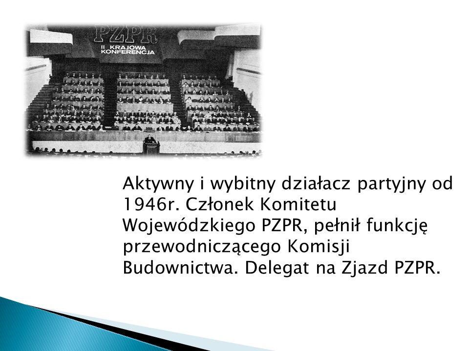 Aktywny i wybitny działacz partyjny od 1946r. Członek Komitetu Wojewódzkiego PZPR, pełnił funkcję przewodniczącego Komisji Budownictwa. Delegat na Zja