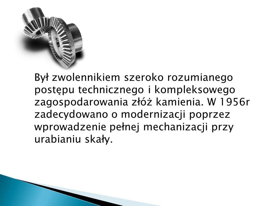 Był zwolennikiem szeroko rozumianego postępu technicznego i kompleksowego zagospodarowania złóż kamienia. W 1956r zadecydowano o modernizacji poprzez