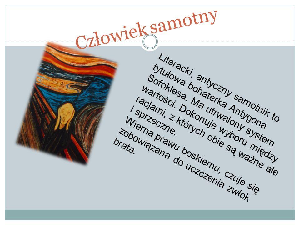 Człowiek samotny Literacki, antyczny samotnik to tytułowa bohaterka Antygona Sofoklesa.
