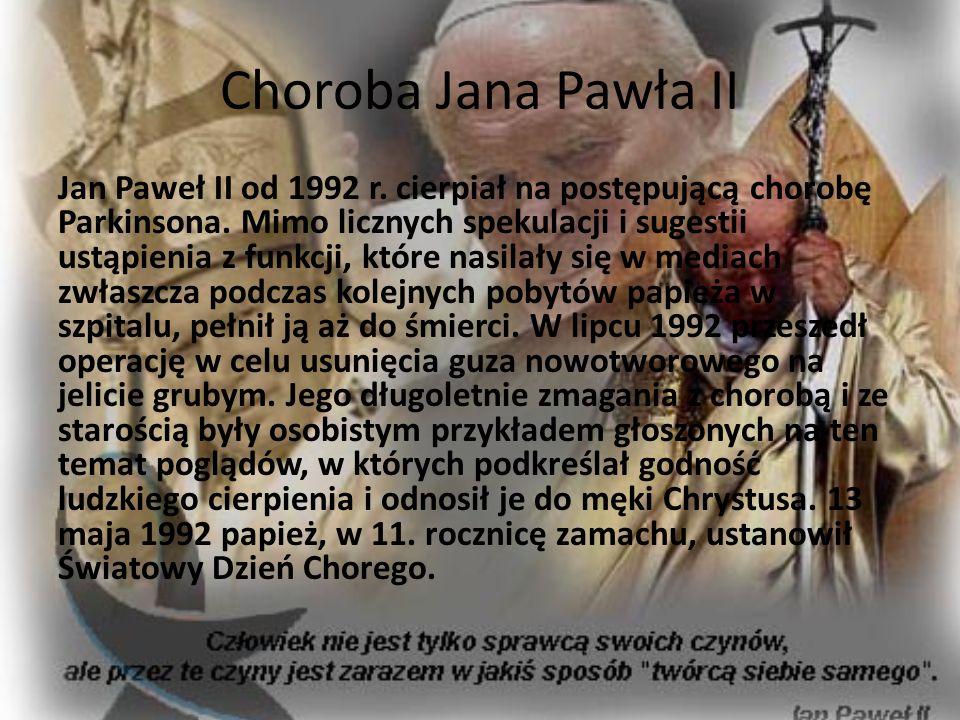 Choroba Jana Pawła II Jan Paweł II od 1992 r. cierpiał na postępującą chorobę Parkinsona. Mimo licznych spekulacji i sugestii ustąpienia z funkcji, kt