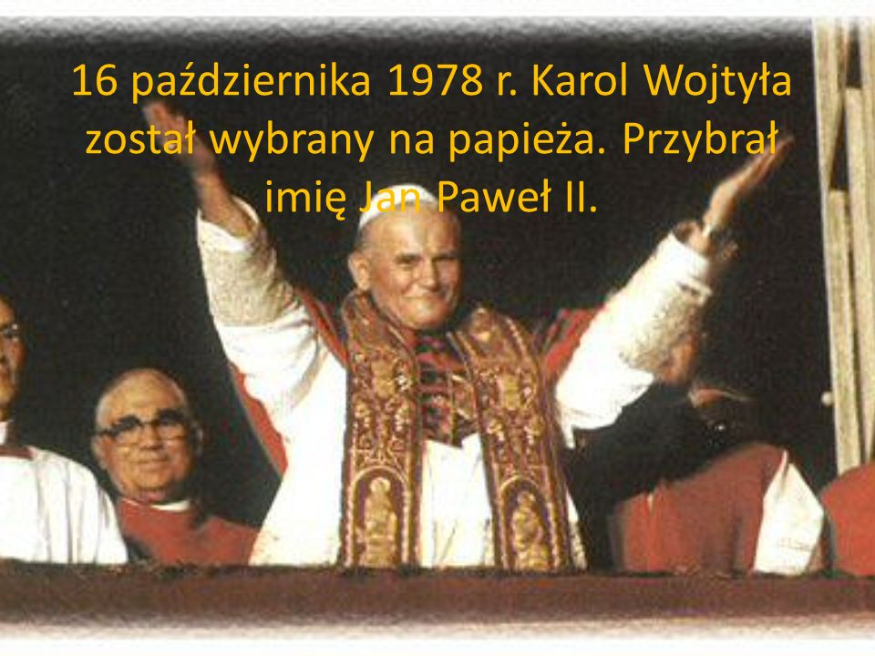 16 października 1978 r. Karol Wojtyła został wybrany na papieża. Przybrał imię Jan Paweł II.