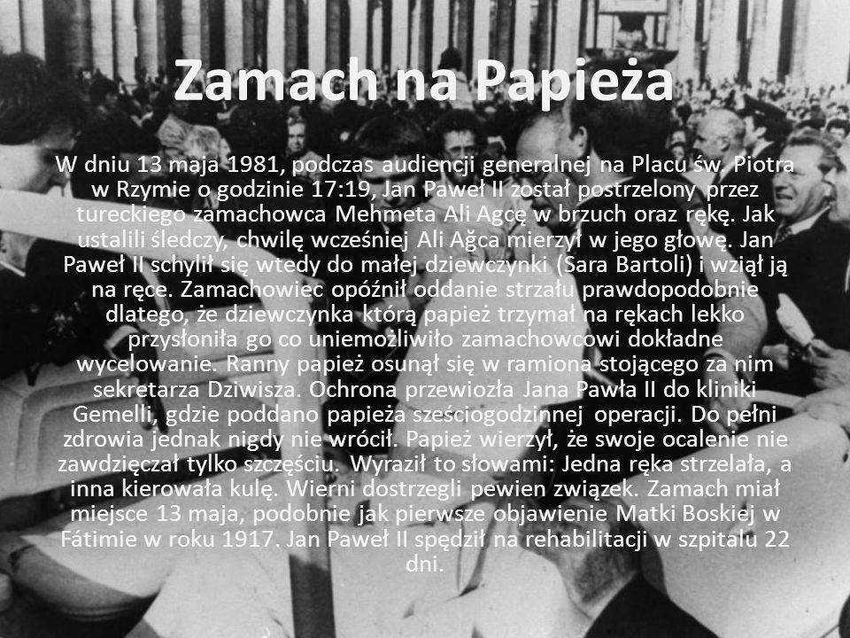 Zamach na Papieża W dniu 13 maja 1981, podczas audiencji generalnej na Placu św. Piotra w Rzymie o godzinie 17:19, Jan Paweł II został postrzelony prz