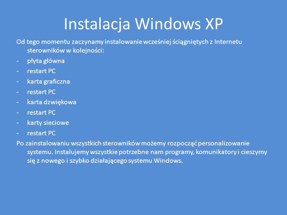 Instalacja Windows XP Od tego momentu zaczynamy instalowanie wcześniej ściągniętych z Internetu sterowników w kolejności: -płyta główna -restart PC -k