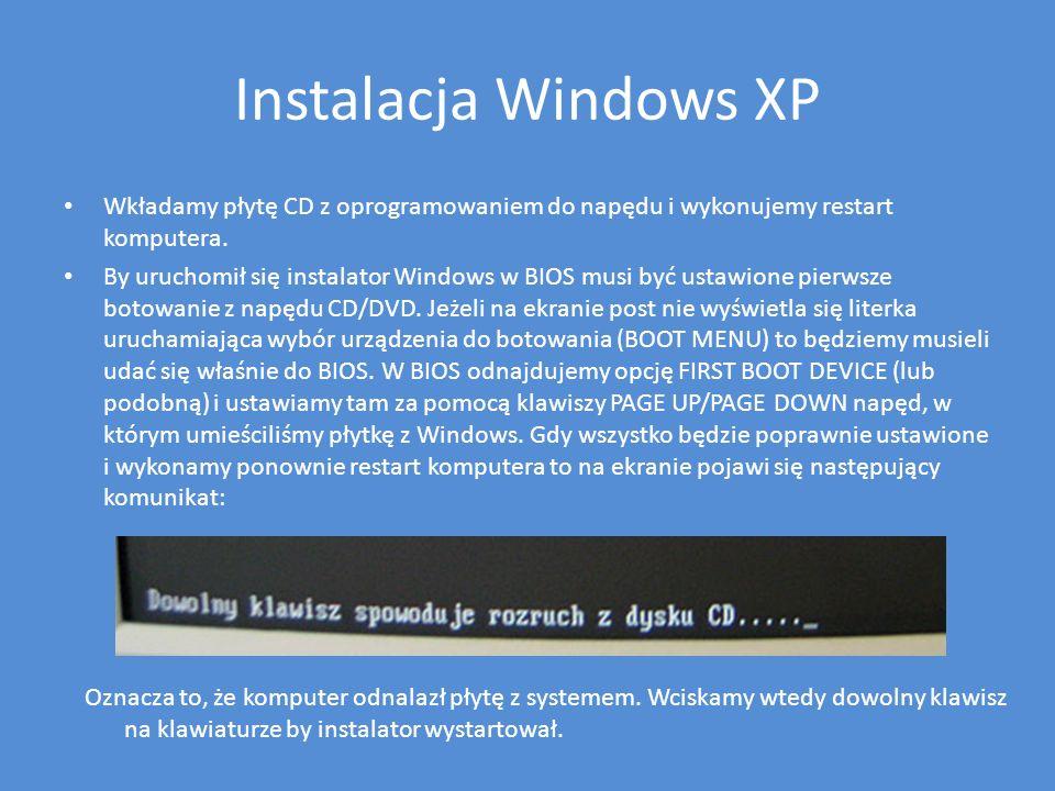 Instalacja Windows XP Wkładamy płytę CD z oprogramowaniem do napędu i wykonujemy restart komputera. By uruchomił się instalator Windows w BIOS musi by