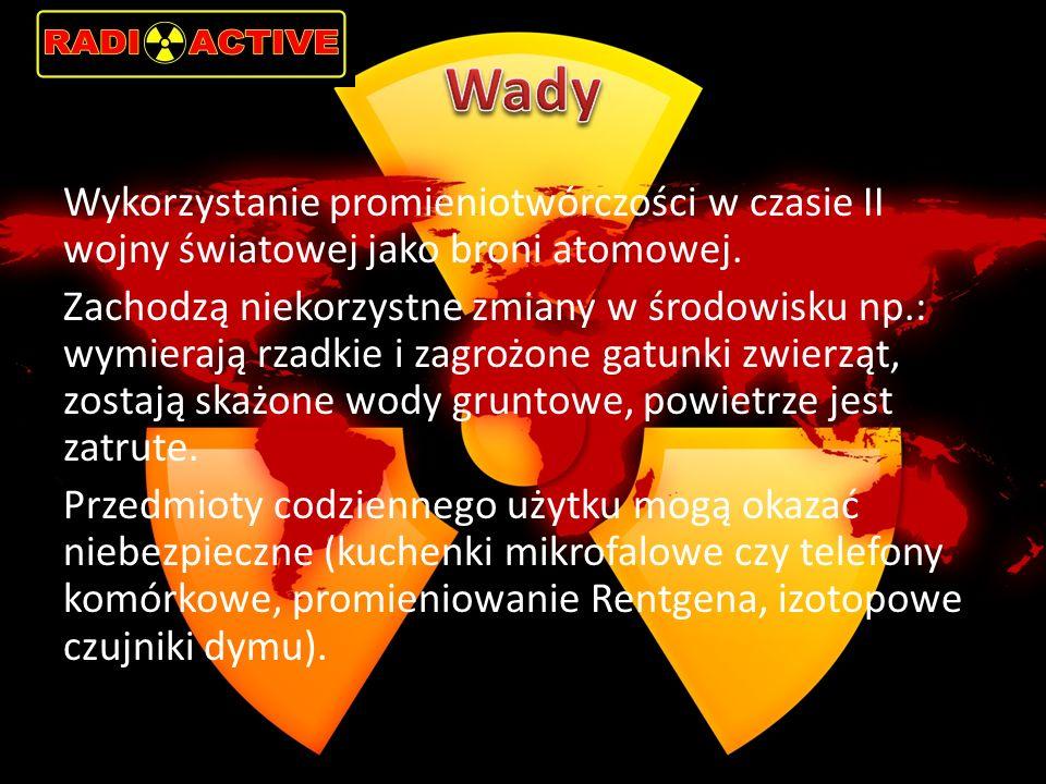 Wykorzystanie promieniotwórczości w czasie II wojny światowej jako broni atomowej.