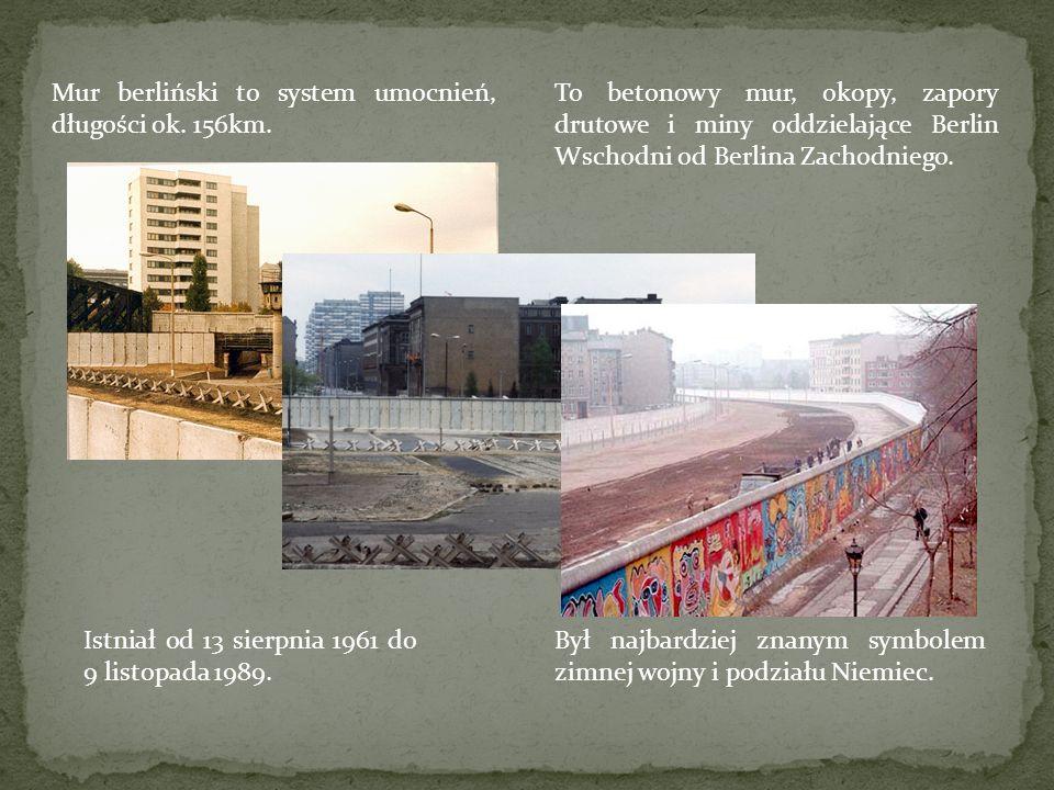Mur berliński to system umocnień, długości ok. 156km.