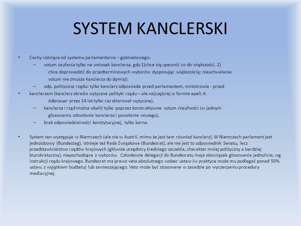SYSTEM KANCLERSKI Cechy różniące od systemu parlamentarno – gabinetowego: – votum zaufania tylko na wniosek kanclerza, gdy 1)chce się upewnić co do wi