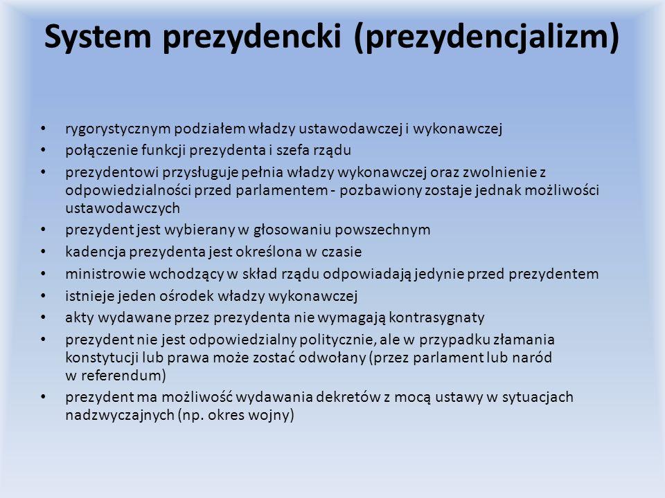 System prezydencki (prezydencjalizm) rygorystycznym podziałem władzy ustawodawczej i wykonawczej połączenie funkcji prezydenta i szefa rządu prezydent