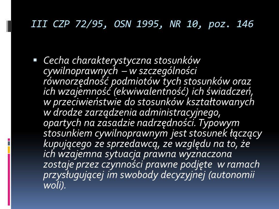 III CZP 72/95, OSN 1995, NR 10, poz. 146 Cecha charakterystyczna stosunków cywilnoprawnych – w szczególności równorzędność podmiotów tych stosunków or