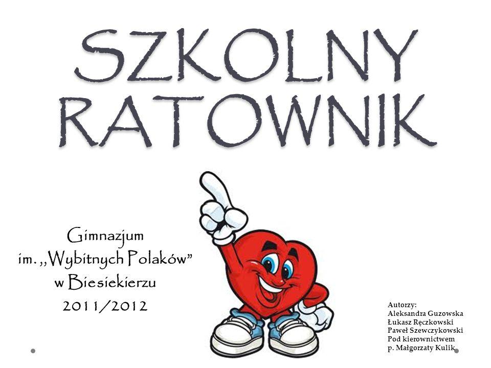 SZKOLNY RATOWNIK Gimnazjum im.,,Wybitnych Polaków w Biesiekierzu 2011/2012 Autorzy: Aleksandra Guzowska Łukasz Ręczkowski Paweł Szewczykowski Pod kier