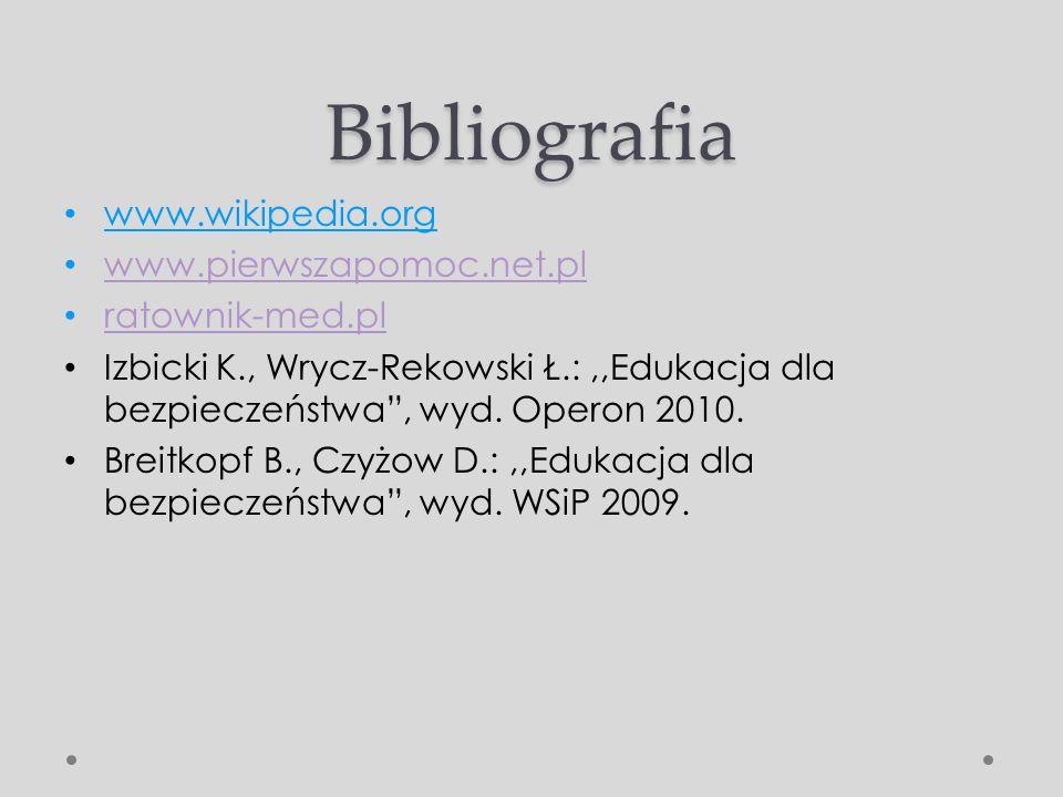 Bibliografia www.wikipedia.org www.pierwszapomoc.net.pl ratownik-med.pl Izbicki K., Wrycz-Rekowski Ł.:,,Edukacja dla bezpieczeństwa, wyd. Operon 2010.