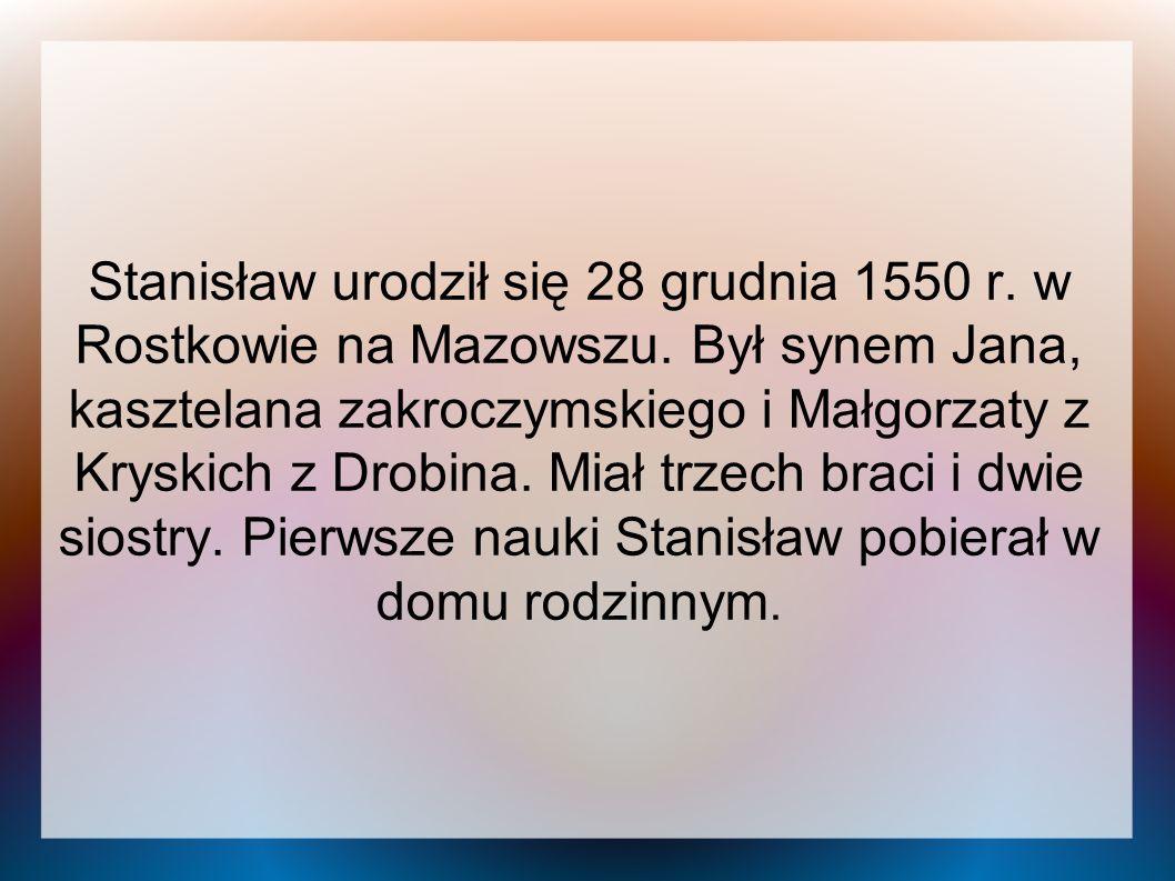 Stanisław urodził się 28 grudnia 1550 r. w Rostkowie na Mazowszu. Był synem Jana, kasztelana zakroczymskiego i Małgorzaty z Kryskich z Drobina. Miał t