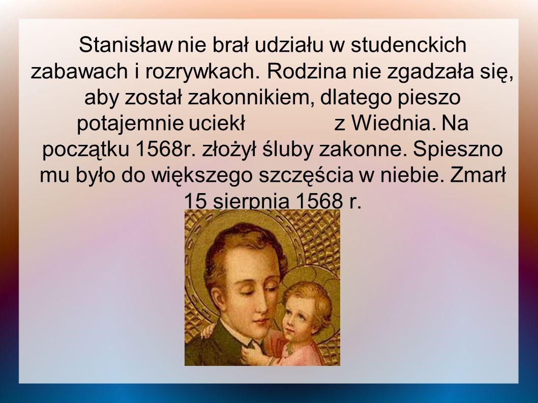 Stanisław nie brał udziału w studenckich zabawach i rozrywkach. Rodzina nie zgadzała się, aby został zakonnikiem, dlatego pieszo potajemnie uciekł z W