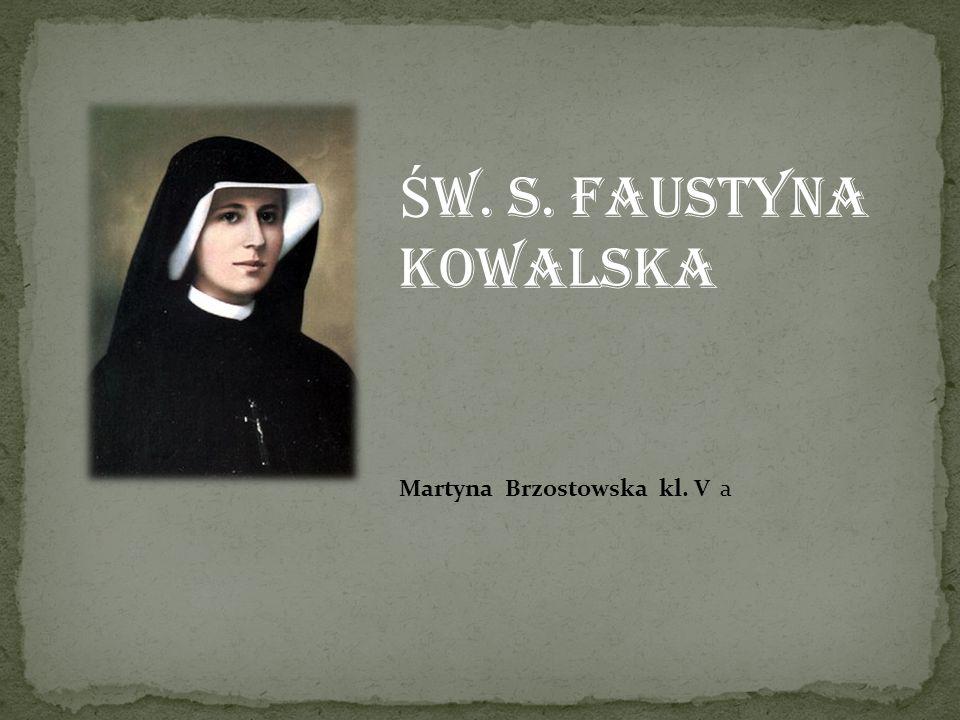 Ś w. S. Faustyna Kowalska Martyna Brzostowska kl. V a