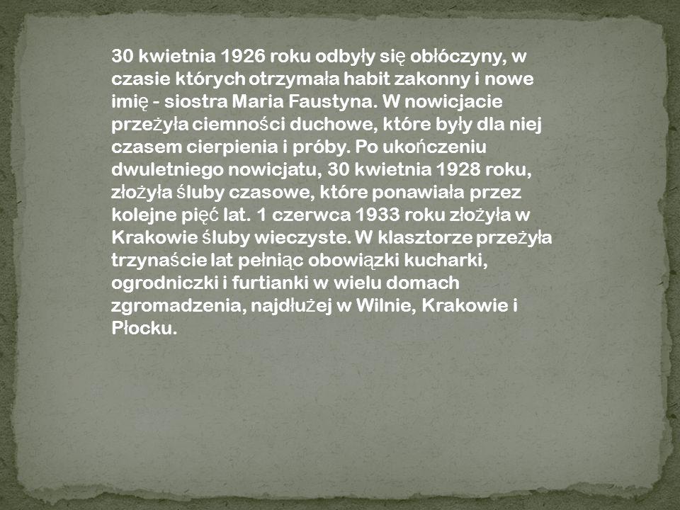30 kwietnia 1926 roku odby ł y si ę ob ł óczyny, w czasie których otrzyma ł a habit zakonny i nowe imi ę - siostra Maria Faustyna. W nowicjacie prze ż