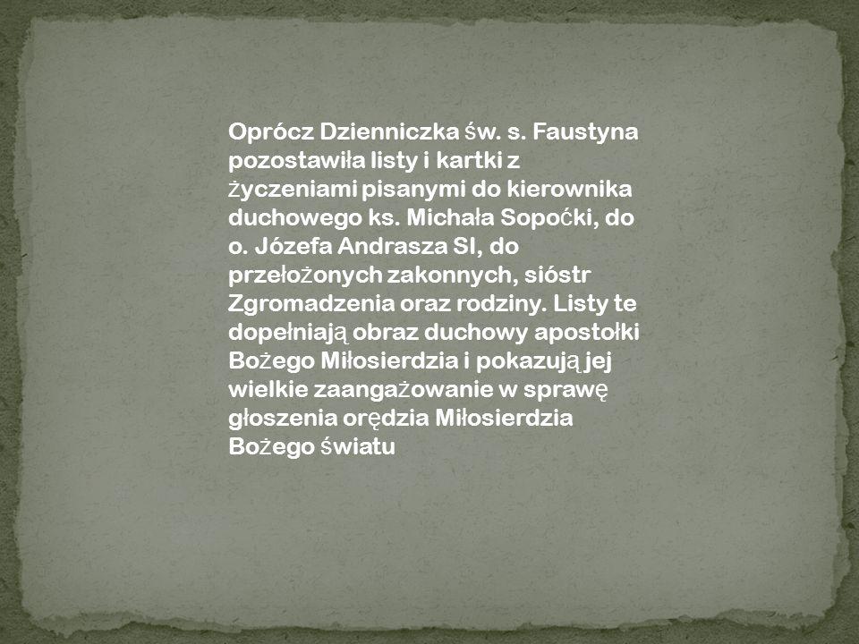 Oprócz Dzienniczka ś w. s. Faustyna pozostawi ł a listy i kartki z ż yczeniami pisanymi do kierownika duchowego ks. Micha ł a Sopo ć ki, do o. Józefa