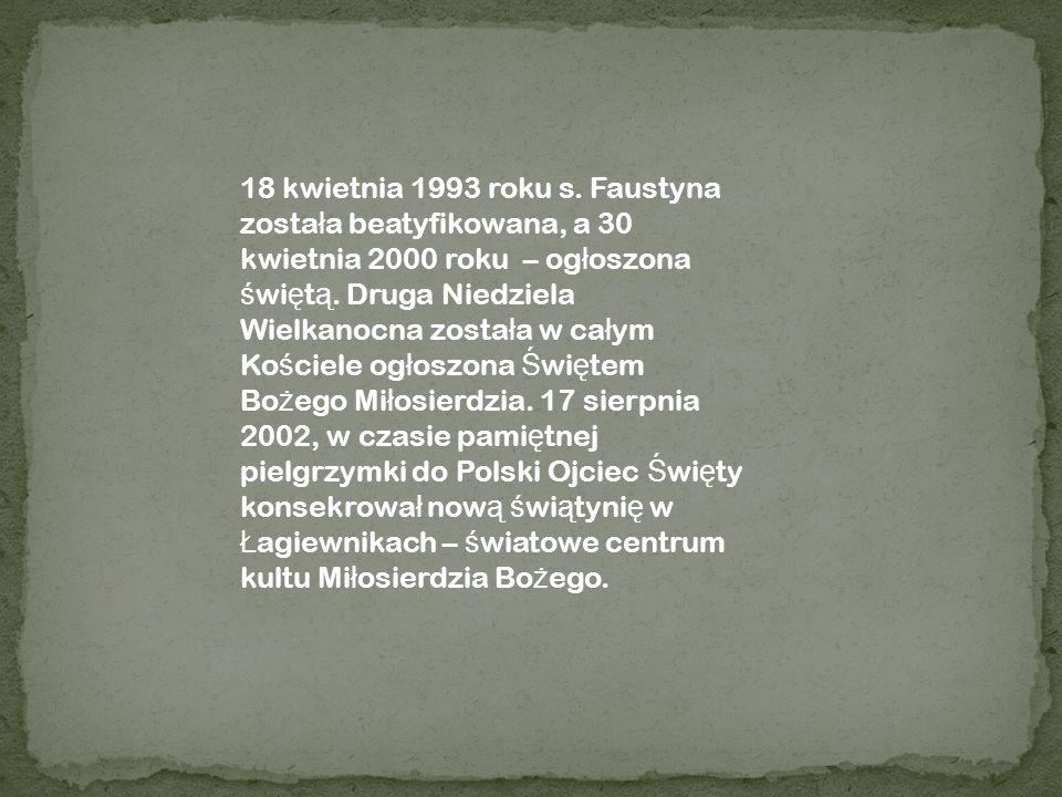18 kwietnia 1993 roku s. Faustyna zosta ł a beatyfikowana, a 30 kwietnia 2000 roku – og ł oszona ś wi ę t ą. Druga Niedziela Wielkanocna zosta ł a w c