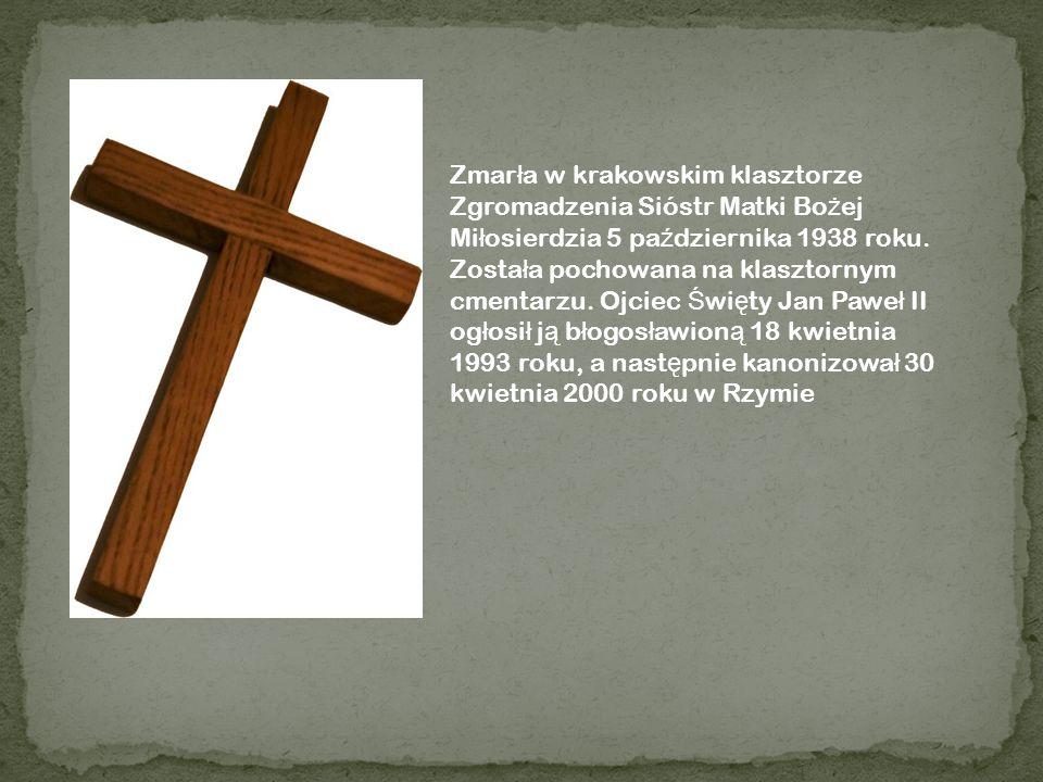 Zmar ł a w krakowskim klasztorze Zgromadzenia Sióstr Matki Bo ż ej Mi ł osierdzia 5 pa ź dziernika 1938 roku. Zosta ł a pochowana na klasztornym cment
