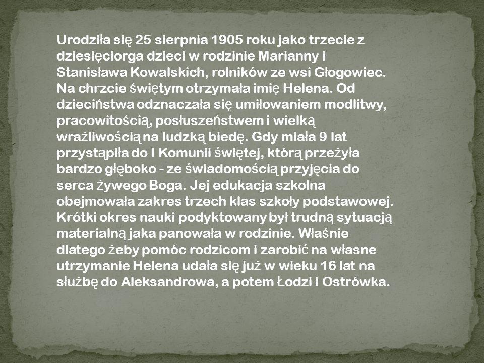 Urodzi ł a si ę 25 sierpnia 1905 roku jako trzecie z dziesi ę ciorga dzieci w rodzinie Marianny i Stanis ł awa Kowalskich, rolników ze wsi G ł ogowiec
