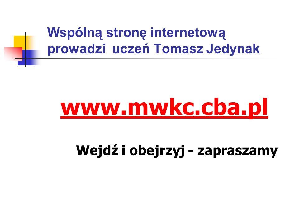Wspólną stronę internetową prowadzi uczeń Tomasz Jedynak www.mwkc.cba.pl Wejdź i obejrzyj - zapraszamy