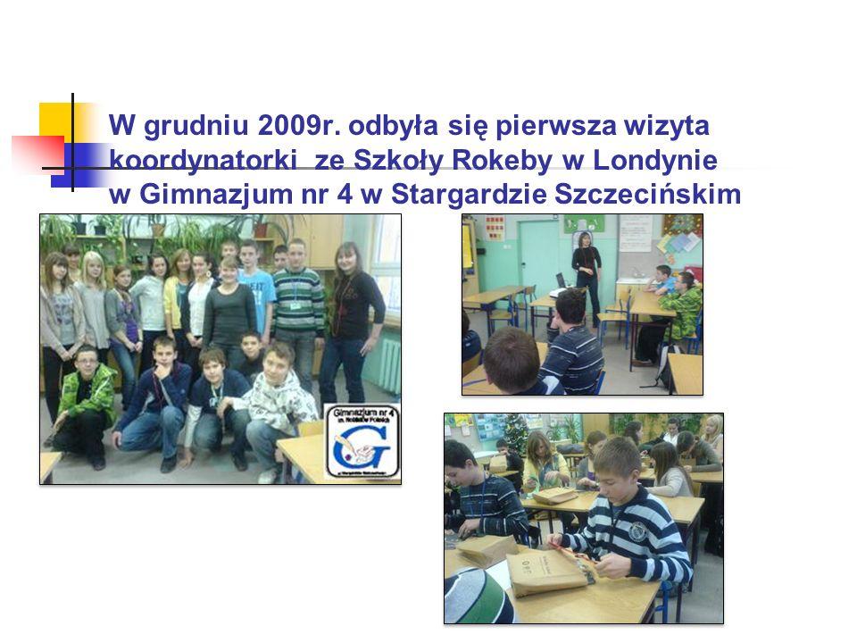 W grudniu 2009r. odbyła się pierwsza wizyta koordynatorki ze Szkoły Rokeby w Londynie w Gimnazjum nr 4 w Stargardzie Szczecińskim