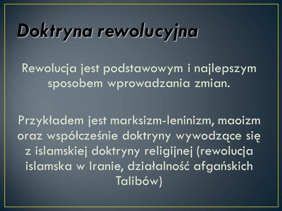Rewolucja jest podstawowym i najlepszym sposobem wprowadzania zmian. Przykładem jest marksizm-leninizm, maoizm oraz współcześnie doktryny wywodzące si