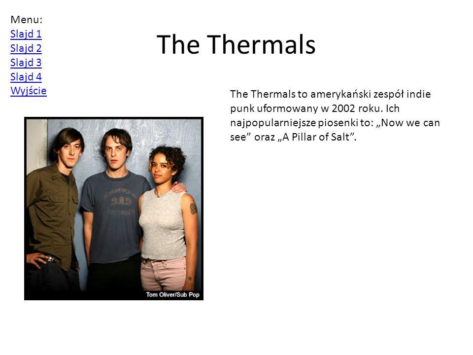 The Thermals The Thermals to amerykański zespół indie punk uformowany w 2002 roku.